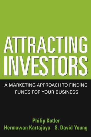 Attracting Investors: A Marketing Approach to Finding Funds for Your Business de Philip Kotler