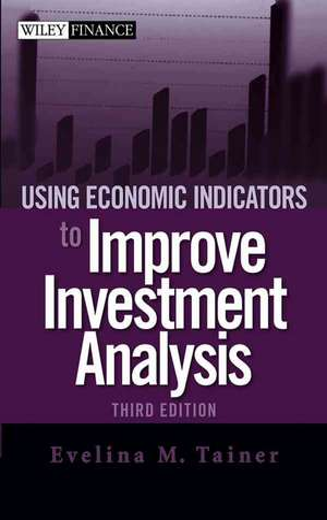 Using Economic Indicators to Improve Investment Analysis de Evelina M. Tainer