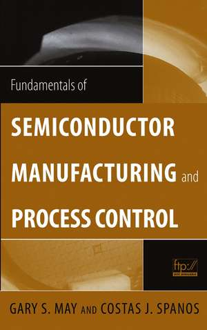 Fundamentals of Semiconductor Manufacturing and Process Control de Gary S. May