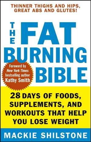 The Fat-Burning Bible:  28 Days of Foods, Supplements, and Workouts That Help You Lose Weight de MacKie Shilstone