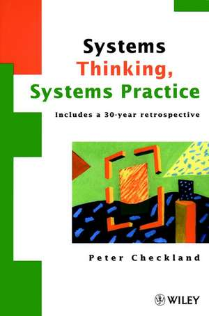 Systems Thinking, Systems Practice: Includes a 30–Year Retrospective de Peter Checkland