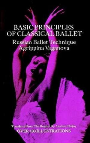 Basic Principles of Classical Ballet de Agrippina Vaganova