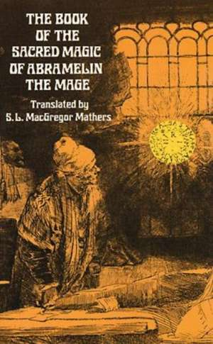 The Book of the Sacred Magic of Abramelin the Mage imagine
