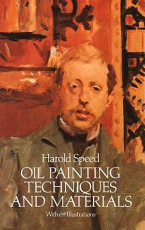 Oil Painting Techniques and Materials de Harold Speed