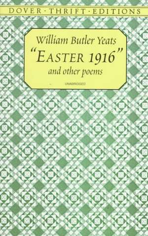 """""""Easter 1916"""" and Other Poems de William Butler Yeats"""