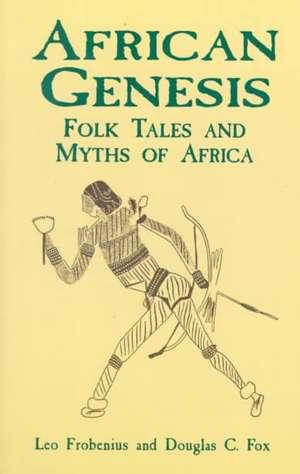 African Genesis:  Folk Tales and Myths of Africa de Leo Frobenius