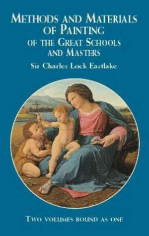 Methods and Materials of Painting of the Great Schools and Masters de Charles Lock Eastlake