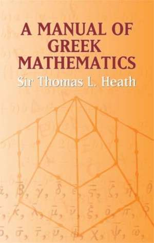 A Manual of Greek Mathematics de Thomas L. heath