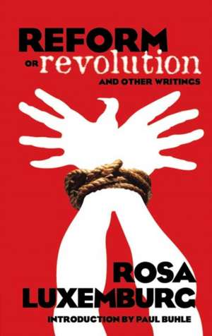 Reform or Revolution and Other Writings de Rosa Luxemburg