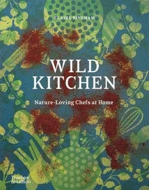 Wild Kitchen de Claire Bingham