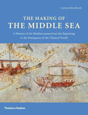 Broodbank, C: The Making of the Middle Sea imagine