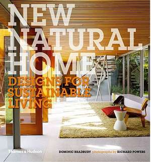 New Natural Home:  Designs for Sustainable Living de Dominic Bradbury