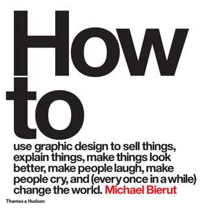 How to use graphic design to sell things, explain things, make things look better, make people laugh, make people cry, and (every once in a while) change the world de Michael Bierut