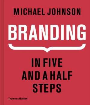 Branding: In Five and a Half Steps de Michael Johnson