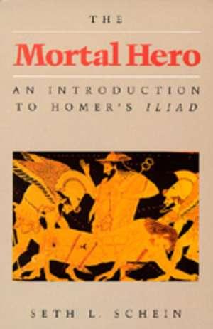 Mortal Hero – An Introduction to Homers Iliad (Paper) de Schein
