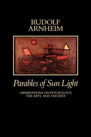 Parables of Sunlight – Observations on Psychology the Arts & the Rest de Arnheim