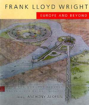 Frank Lloyd Wright – Europe & Beyond de Anthony Alofsin