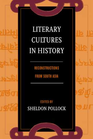 Literary Cultures in History – Reconstructions from South Asia de Sheldon Pollock