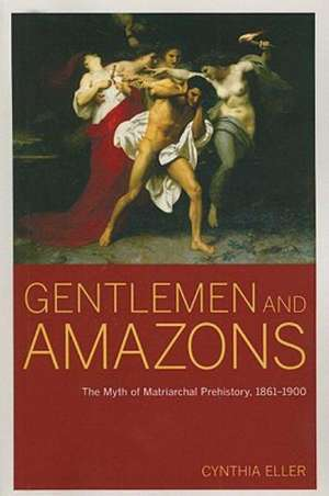 Gentlemen and Amazons – The Myth of Matriarchal Prehistory, 1861–1900