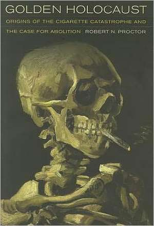 Golden Holocaust – Origins of the Cigarette Catastrophe and the Case for Abolition imagine