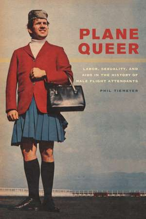 Plane Queer – Labor, Sexuaility, and AIDS in the History of Male Flight Attendants de Phil Tierneyer
