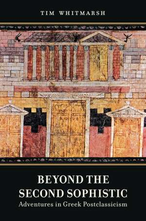 Beyond the Second Sophistic – Adventures in Greek Postclassicism de Timothu Whitmarsh
