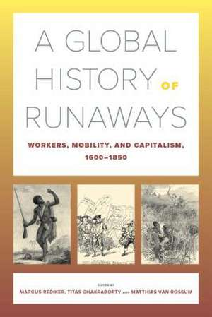 A Global History of Runaways – Workers, Mobility, and Capitalism, 1600–1850 de Marcus Rediker