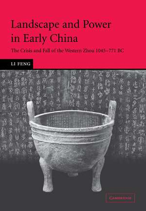 Landscape and Power in Early China: The Crisis and Fall of the Western Zhou 1045–771 BC de Li Feng