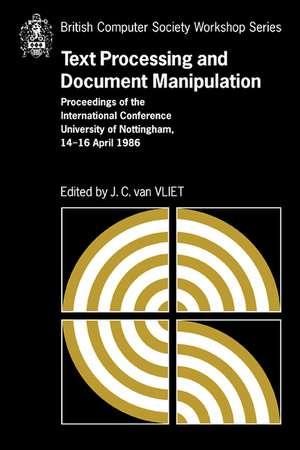 Text Processing and Document Manipulation: Proceedings of the International Conference, University of Nottingham, 14-16 April 1986 de J. C. van Vliet