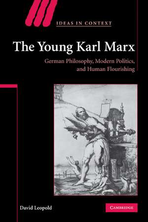 The Young Karl Marx: German Philosophy, Modern Politics, and Human Flourishing de David Leopold