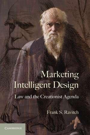 Marketing Intelligent Design: Law and the Creationist Agenda de Frank S. Ravitch