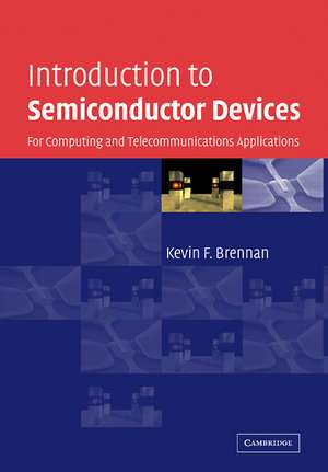 Introduction to Semiconductor Devices: For Computing and Telecommunications Applications de Kevin F. Brennan