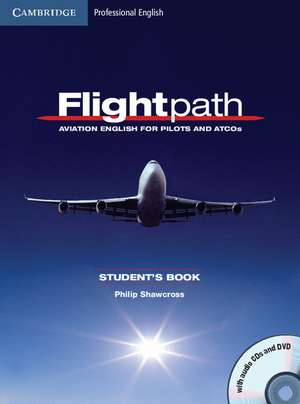 Flightpath: Aviation English for Pilots and ATCOs Student's Book with Audio CDs (3) and DVD de Philip Shawcross