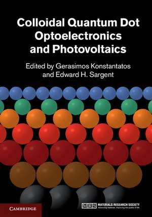 Colloidal Quantum Dot Optoelectronics and Photovoltaics de Gerasimos Konstantatos