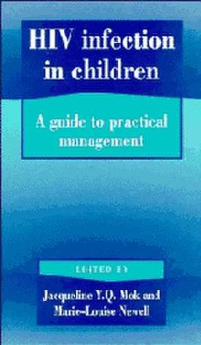 HIV Infection in Children: A Guide to Practical Management de Jacqueline Mok
