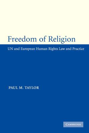 Freedom of Religion: UN and European Human Rights Law and Practice de Paul M. Taylor