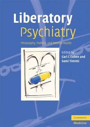 Liberatory Psychiatry: Philosophy, Politics and Mental Health de Carl I. Cohen