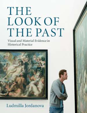 The Look of the Past: Visual and Material Evidence in Historical Practice de Ludmilla Jordanova