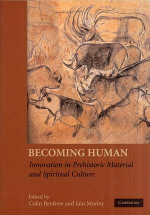 Becoming Human: Innovation in Prehistoric Material and Spiritual Culture de Colin Renfrew
