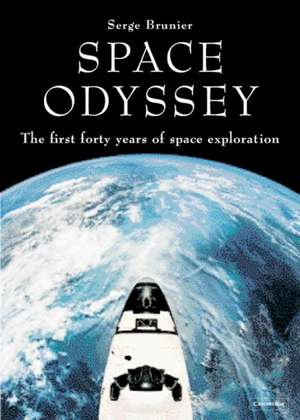Space Odyssey: The First Forty Years of Space Exploration de Serge Brunier