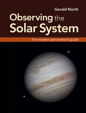 Observing the Solar System: The Modern Astronomer's Guide de Gerald North