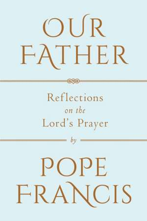 Our Father: Reflections on the Lord's Prayer de Francis