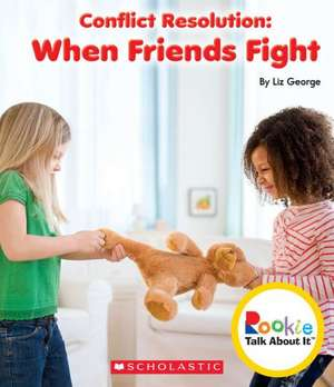 Conflict Resolution:  When Friends Fight de Liz George