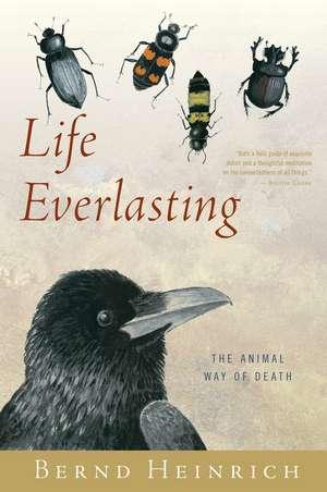 Life Everlasting: The Animal Way of Death de Bernd Heinrich