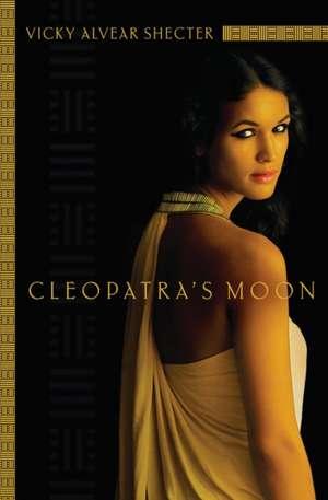 Cleopatra's Moon de Vicky Alvear Shecter