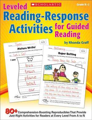 Leveled Reading-Response Activities for Guided Reading:  80+ Comprehension-Boosting Reproducibles That Provide Just-Right Activities for Readers at Eve de Rhonda Graff