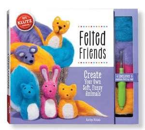 Felted Friends:  Create Your Own Soft, Fuzzy Animals [With Felt, Felting Tool] de Kaitlyn Nichols