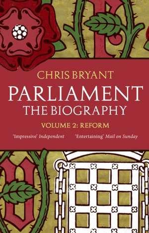 Parliament: The Biography (Volume II - Reform) de Chris Bryant