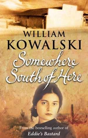 Kowalski, W: Somewhere South Of Here de William Kowalski