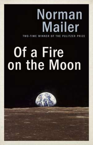 Of a Fire on the Moon de Norman Mailer